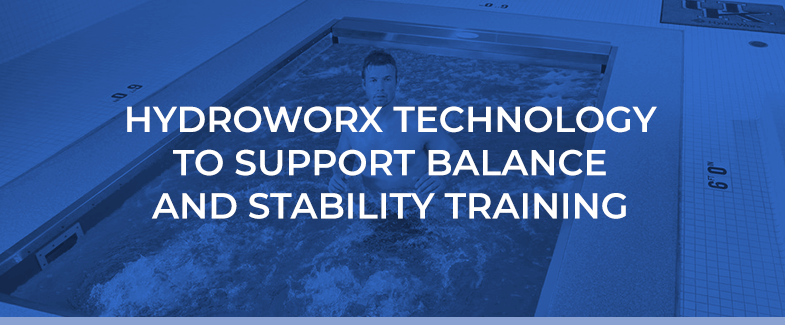 HydroWorx Technology to Support Balance and Stability Training