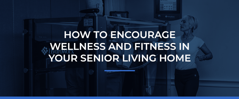 How to Encourage Wellness and Fitness in Your Senior Living Home