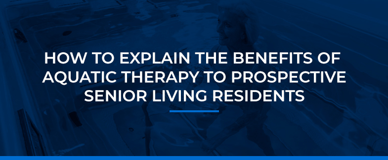 How to Explain the Benefits of Aquatic Therapy to Prospective Senior Living Residents